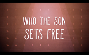 Who The Son Sets Free